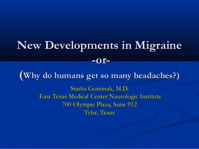 New Developments in MigraineNew Developments in Migraine-or--or-((Why do humans get so many headaches?)Why do humans get s...