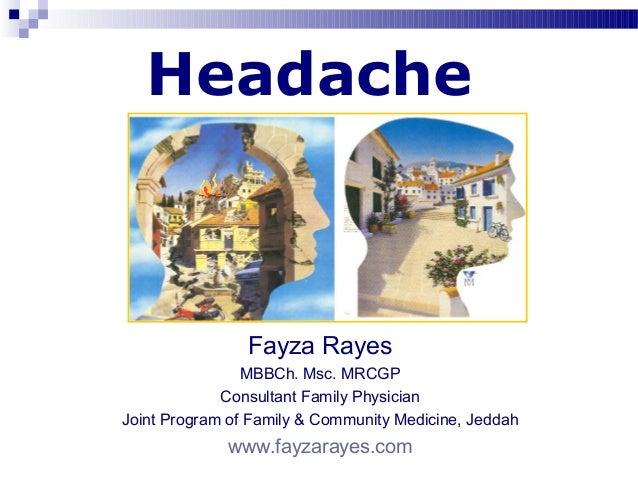 Headache                Fayza Rayes                MBBCh. Msc. MRCGP             Consultant Family PhysicianJoint Program ...