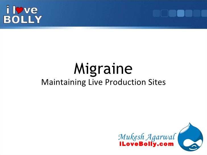 Migraine Maintaining Live Production Sites Mukesh Agarwal iLoveBolly.com