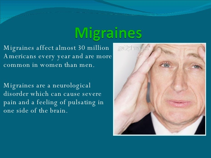 Migraines affect almost 30 million Americans every year and are more common in women than men. Migraines are a neurologica...