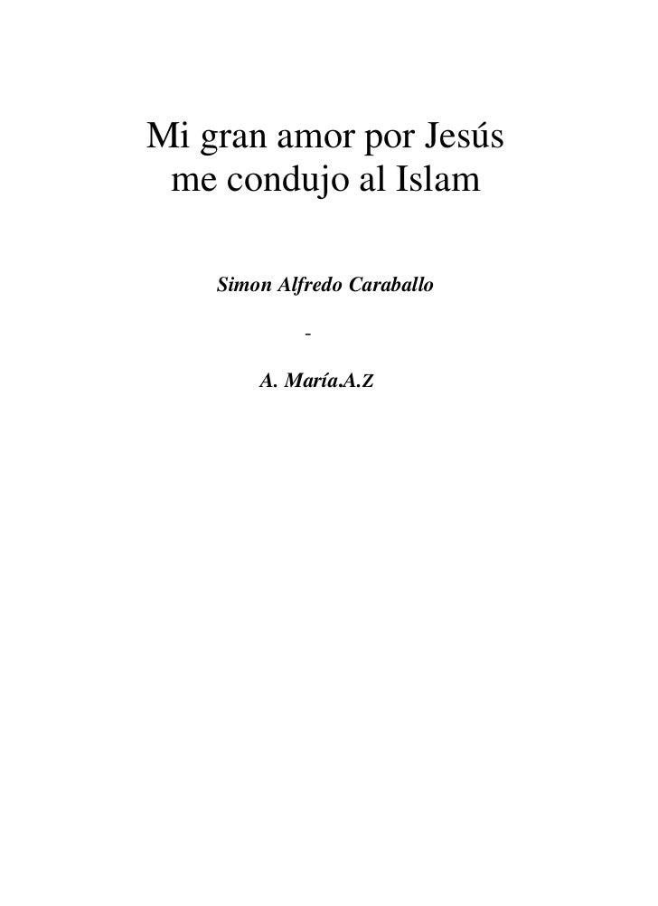 2Mi gran amor por Jesús me condujo al Islam    Simon Alfredo Caraballo             -        A. María.A.Z