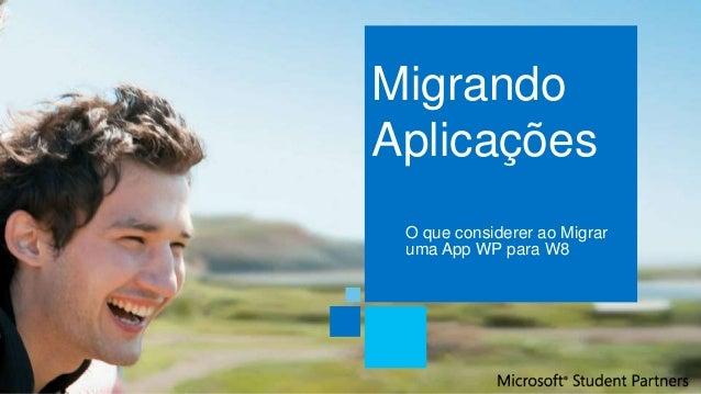 MigrandoAplicações O que considerer ao Migrar uma App WP para W8