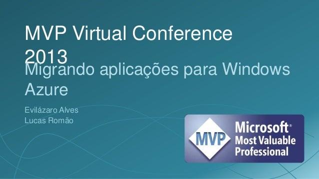 MVP Virtual Conference2013Migrando aplicações para WindowsAzureEvilázaro AlvesLucas Romão