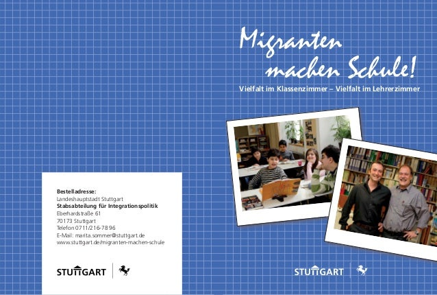 Vielfalt im Klassenzimmer – Vielfalt im Lehrerzimmer Migranten machen Schule! Bestelladresse: Landeshauptstadt Stuttgart S...