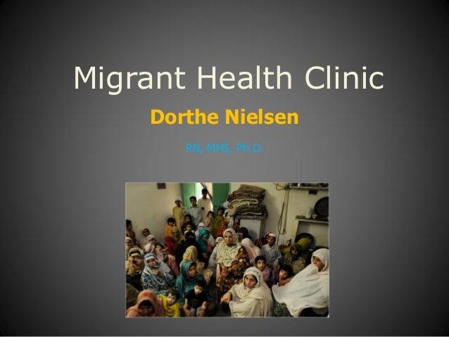 Migrant Health Clinic Dorthe Nielsen RN, MHS, Ph.D.