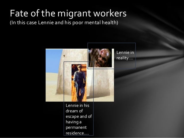 an analysis of migrant workers dreams in of mice and men by john steinbeck John steinbeck's of mice and men is a summary and analysis but he does not understand the implications of that dream george milton a migrant worker who.