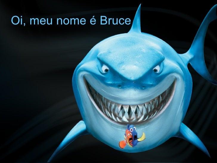 Oi, meu nome é Bruce