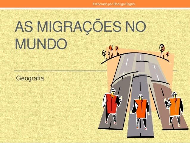 AS MIGRAÇÕES NO MUNDO Geografia Elaborado por Rodrigo Baglini