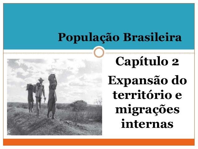 População BrasileiraCapítulo 2Expansão doterritório emigraçõesinternas