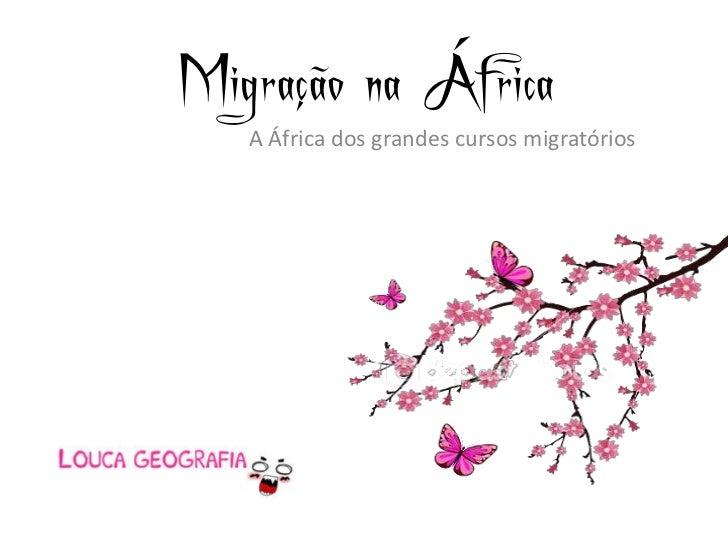 Migração na África   A África dos grandes cursos migratórios