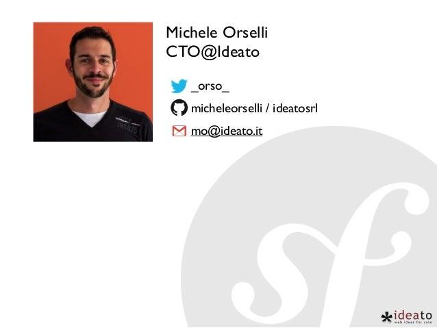 Michele Orselli CTO@Ideato _orso_ micheleorselli / ideatosrl mo@ideato.it