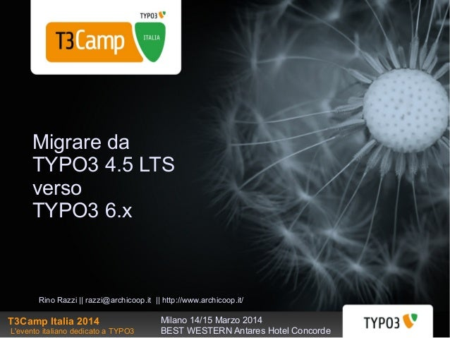 Rino Razzi || razzi@archicoop.it || http://www.archicoop.it/ Migrare da TYPO3 4.5 LTS verso TYPO3 6.x T3Camp Italia 2014 L...