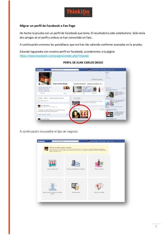 1Migrar un perfil de Facebook a Fan PageHe hecho la prueba con un perfil de Facebook que tenía. El resultado ha sido satis...