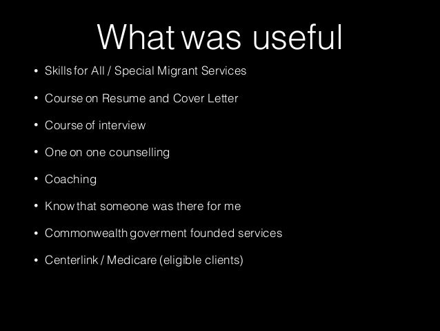 What was useful  • Skills for All / Special Migrant Services  • Course on Resume and Cover Letter  • Course of interview  ...