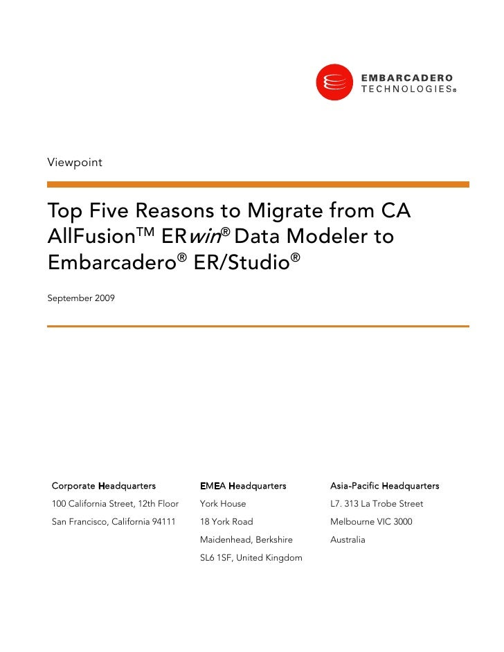 Viewpoint    Top Five Reasons to Migrate from CA AllFusionTM ERwin® Data Modeler to Embarcadero® ER/Studio® September 2009...