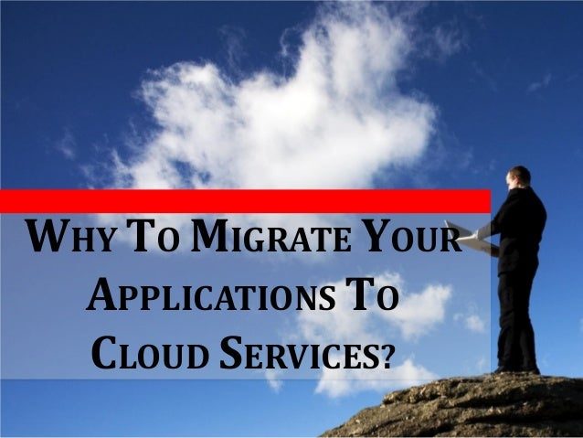 WHY TO MIGRATE YOUR APPLICATIONS TO CLOUD SERVICES?