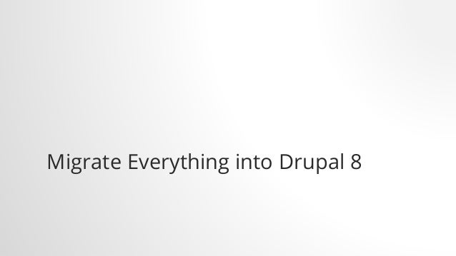 Migrate Everything into Drupal 8