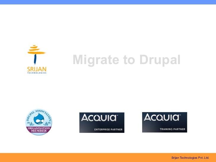 Migrate to Drupal               Srijan Technologies Pvt. Ltd.