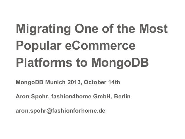 Migrating One of the Most Popular eCommerce Platforms to MongoDB MongoDB Munich 2013, October 14th Aron Spohr, fashion4hom...