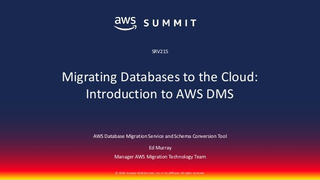 © 2018, Amazon Web Services, Inc. or its affiliates. All rights reserved. AWS Database Migration Service and Schema Conver...