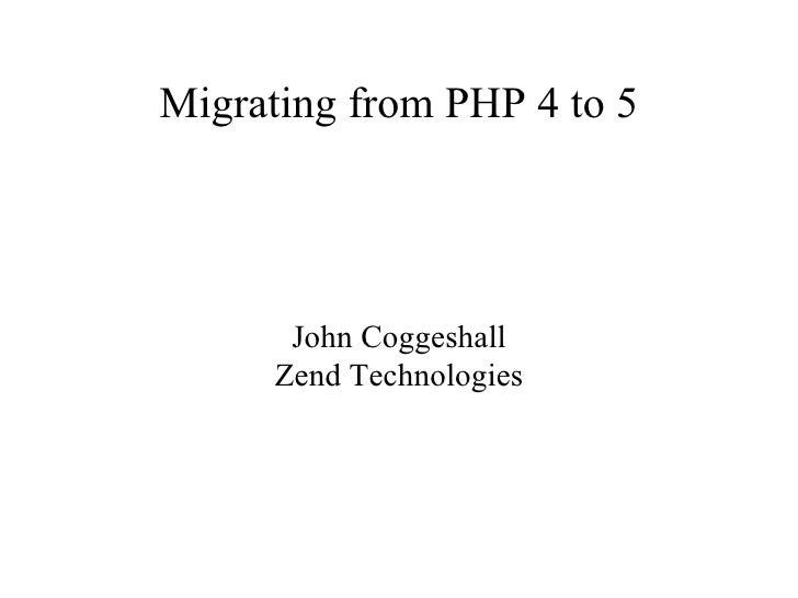 Migrating from PHP 4 to 5 John Coggeshall Zend Technologies
