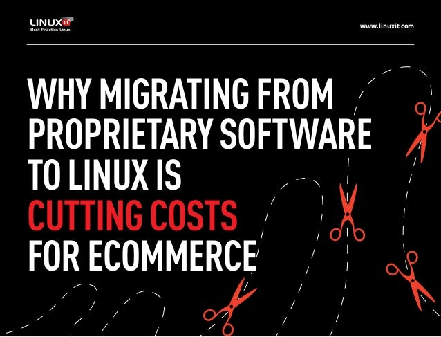 www.linuxit.com WHYMIGRATINGFROM PROPRIETARYSOFTWARE TOLINUXIS CUTTINGCOSTS FORECOMMERCE