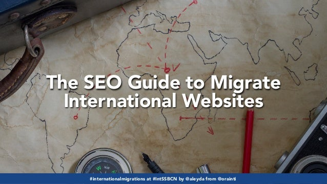 #internationalmigrations at #IntSSBCN by @aleyda from @orainti The SEO Guide to Migrate International Websites #internatio...