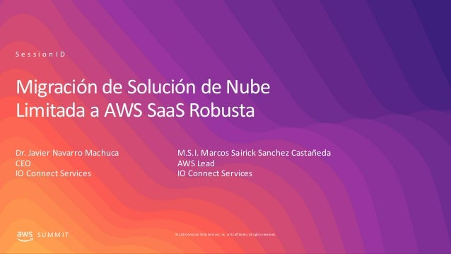 © 2019, Amazon Web Services, Inc. or its affiliates.All rights reserved.S U M M I T Migración de Solución de Nube Limitada...