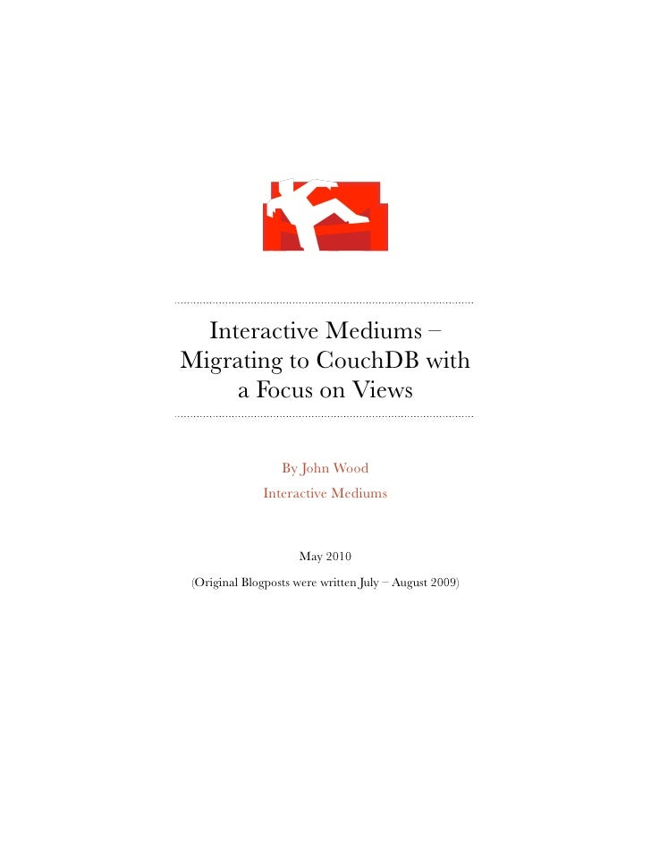 Interactive Mediums – Migrating to CouchDB with      a Focus on Views                   By John Wood              Interact...