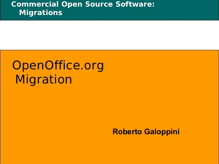 Commercial Open Source Software: Migrations <ul><li>OpenOffice.org Migration </li></ul><ul><li>Roberto Galoppini </li></ul>
