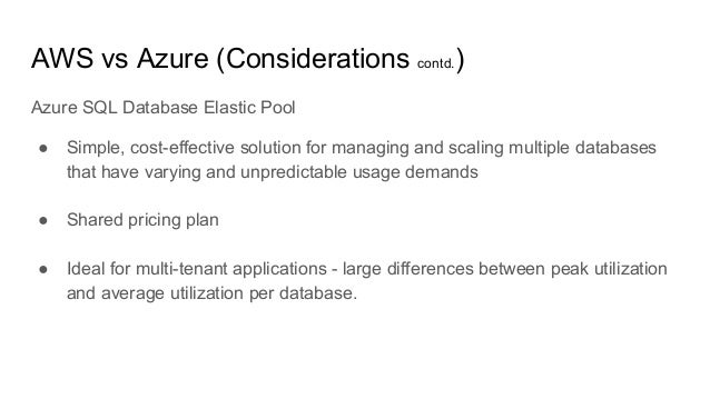 Azure SQL Database Elastic Pool ● Simple, cost-effective solution for managing and scaling multiple databases that have va...