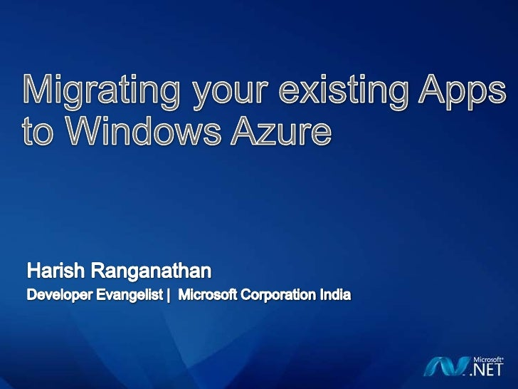 Migrating your existing Apps to Windows Azure<br />Harish Ranganathan<br />Developer Evangelist |  Microsoft Corporation I...