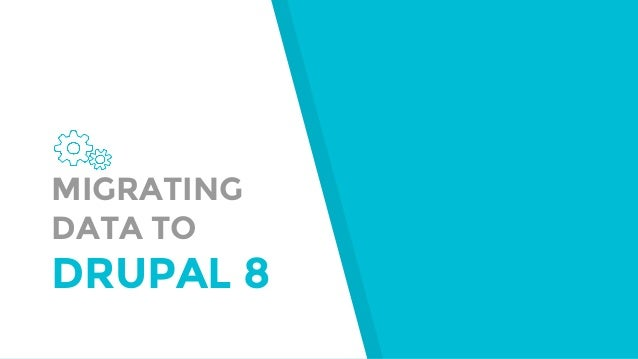 MIGRATING DATA TO DRUPAL 8
