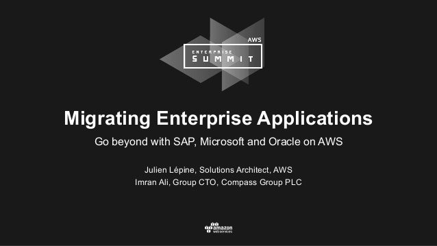 Julien Lépine, Solutions Architect, AWS Imran Ali, Group CTO, Compass Group PLC Migrating Enterprise Applications Go beyon...