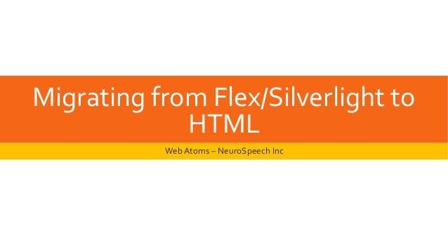 Migrating from Flex/Silverlight to             HTML           Web Atoms – NeuroSpeech Inc