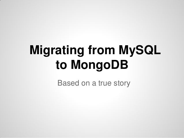 Migrating from MySQL to MongoDB Based on a true story