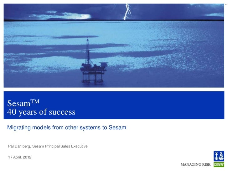 1SesamTM40 years of successMigrating models from other systems to SesamPål Dahlberg, Sesam Principal Sales Executive17 Apr...