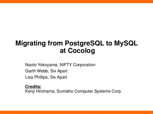 Migrating from PostgreSQL to MySQLat CocologNaoto Yokoyama, NIFTY CorporationGarth Webb, Six ApartLisa Phillips, Six Apart...