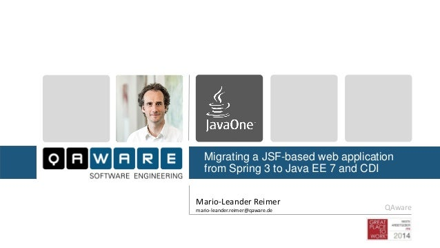 Migrating a JSF-based web application from Spring 3 to Java EE 7 and CDI  Mario-Leander Reimer  mario-leander.reimer@qawar...