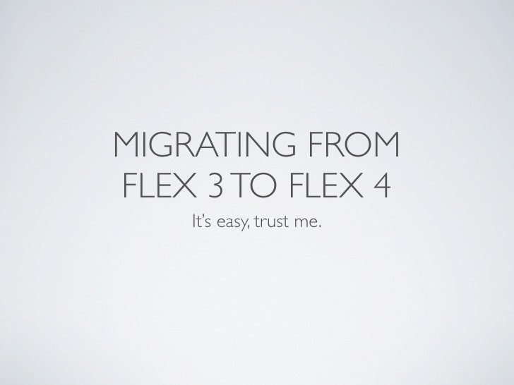 MIGRATING FROM FLEX 3 TO FLEX 4     It's easy, trust me.