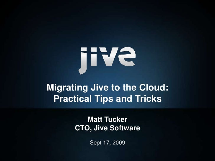 Sept 17, 2009<br />Migrating Jive to the Cloud:Practical Tips and TricksMatt TuckerCTO, Jive Software<br />