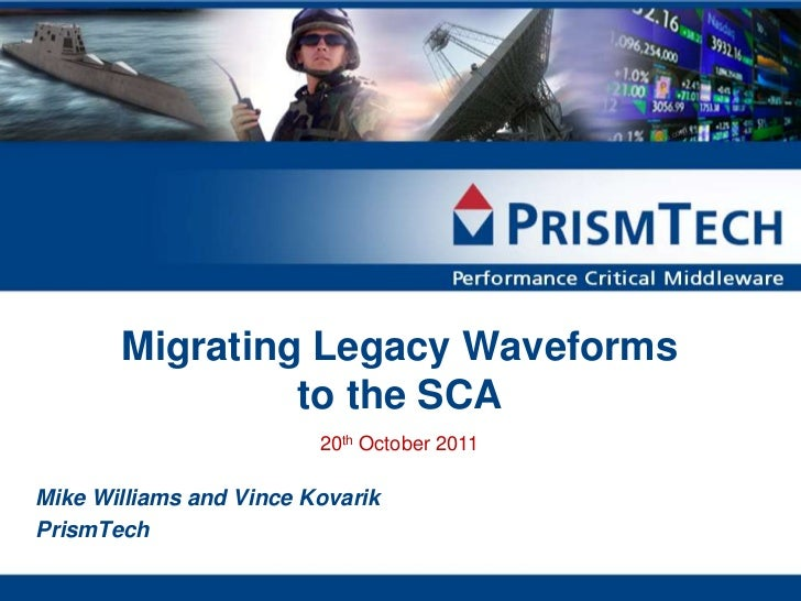 Migrating Legacy Waveforms                to the SCA                         20th October 2011Mike Williams and Vince Kova...