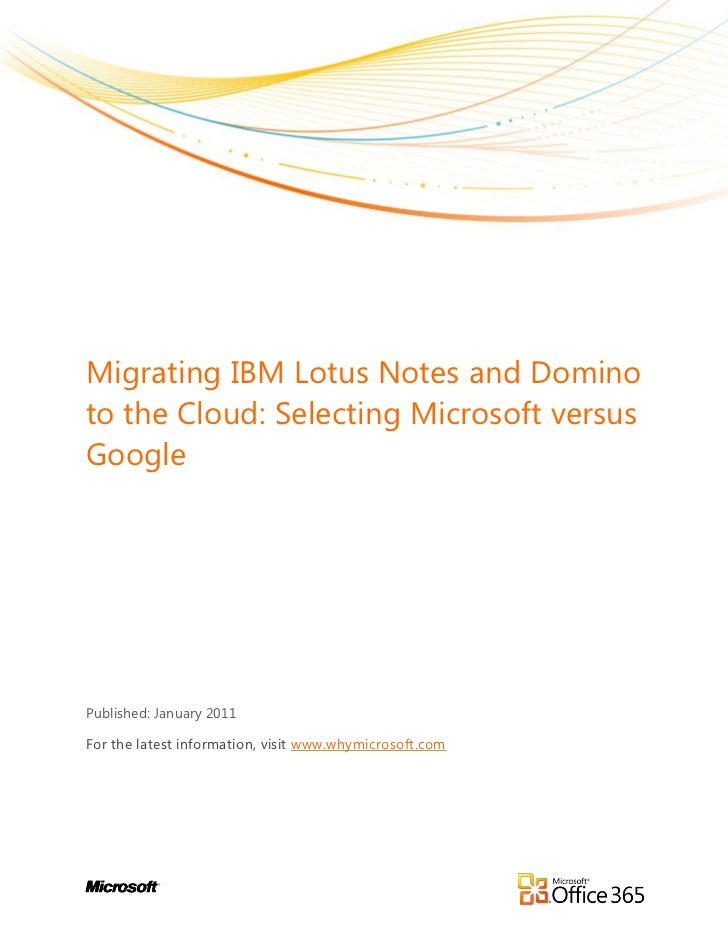 Migrating IBM Lotus Notes and Dominoto the Cloud: Selecting Microsoft versusGooglePublished: January 2011For the latest in...