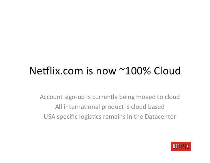 Ne8lix.com is now ~100% Cloud    Account sign-‐up is currently being moved to cloud         All...