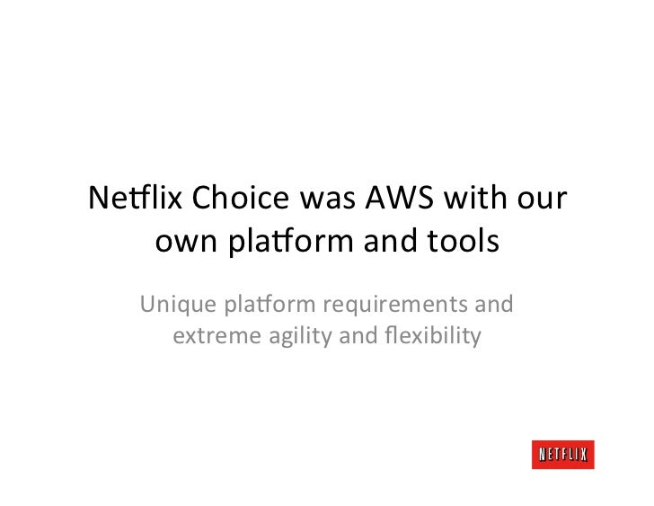 Ne8lix	  Choice	  was	  AWS	  with	  our	     own	  pla8orm	  and	  tools	       Unique	  pla8orm	  requirements	  and	   ...
