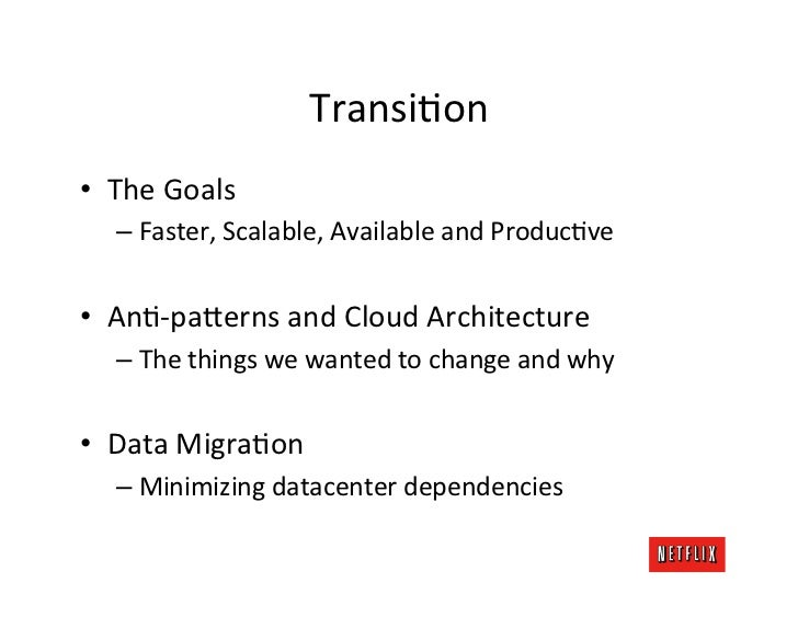 TransiKon	  •  The	  Goals	         –  Faster,	  Scalable,	  Available	  and	  ProducKve	  •  AnK-­‐pa;erns	  and	  Cloud	...