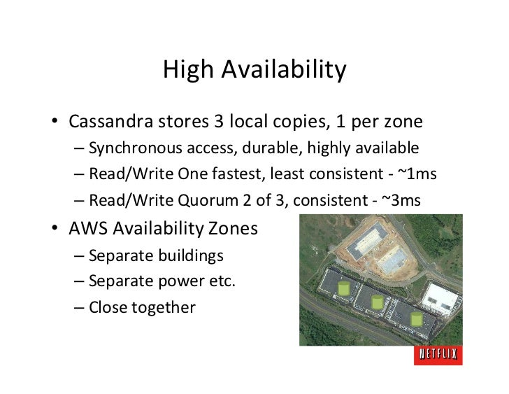 High Availability • Cassandra stores 3 local copies, 1 per zone        – Synchronous access, dur...