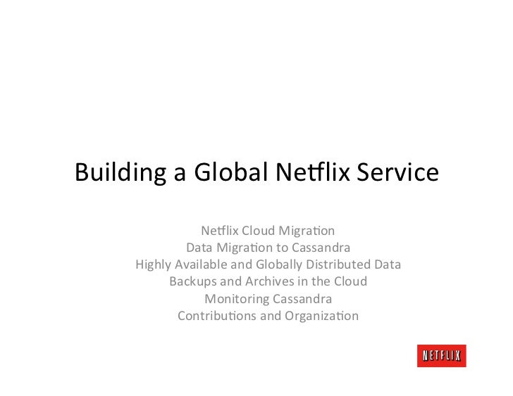 Building a Global Ne8lix Service                       Ne8lix Cloud MigraKon                   Data Migr...