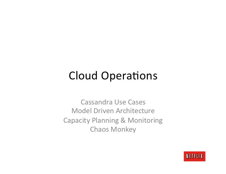 Cloud OperaKons      Cassandra Use Cases   Model Driven Architecture Capacity Planning & Monitoring...