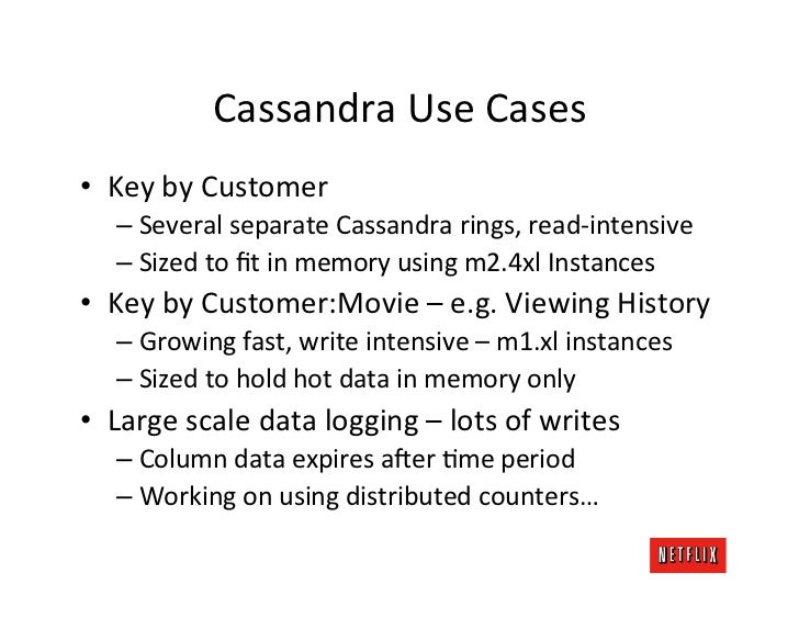 Cassandra Use Cases • Key by Customer     – Several separate Cassandra rings, read-‐intensive    ...
